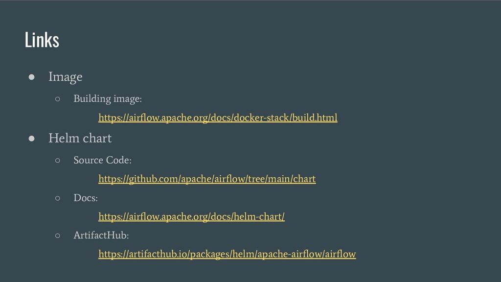 Links ● Image ○ Building image: https://airflow....