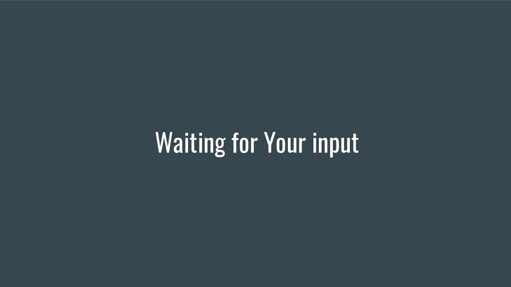Waiting for Your input