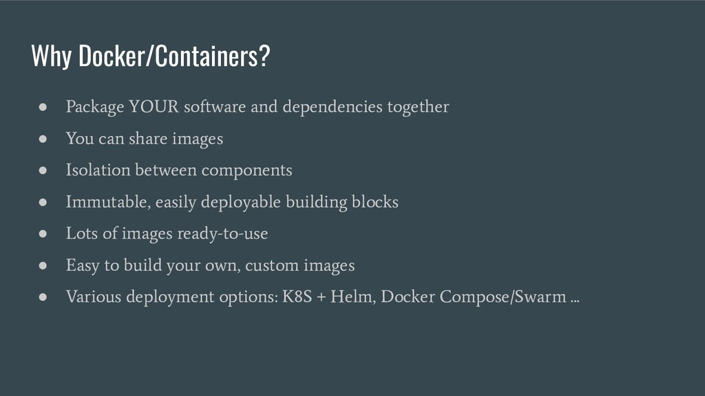 Why Docker/Containers? ● Package YOUR software ...