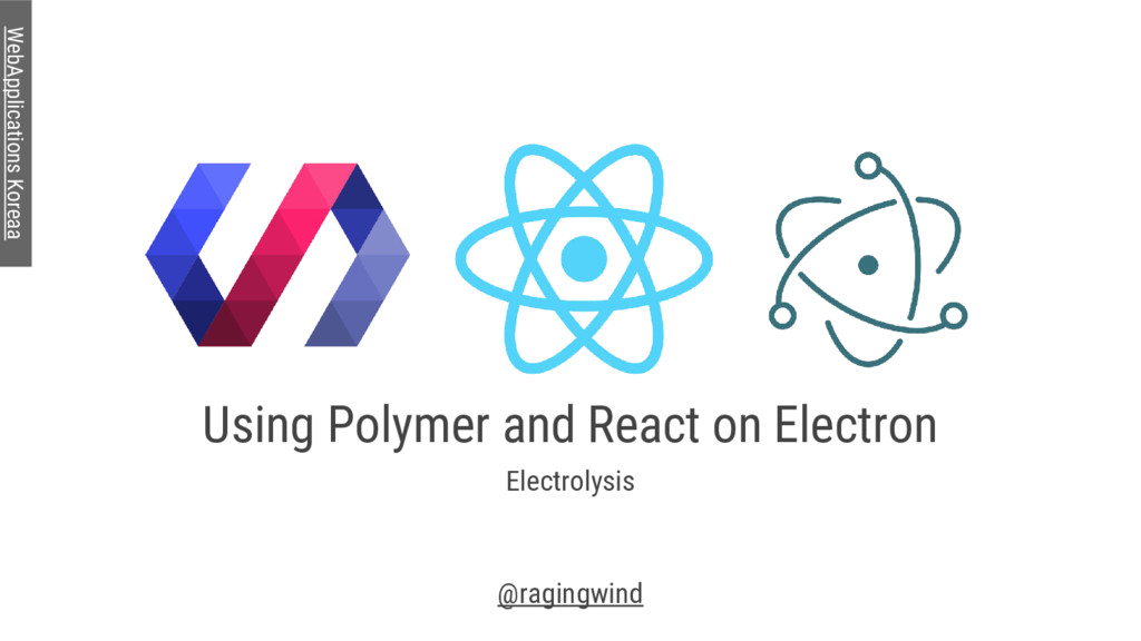 Using Polymer and React on Electron Electrolysi...