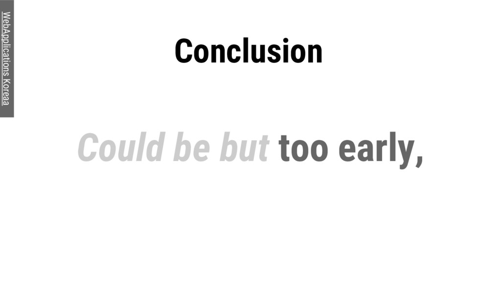 Conclusion Could be but too early, WebApplicati...