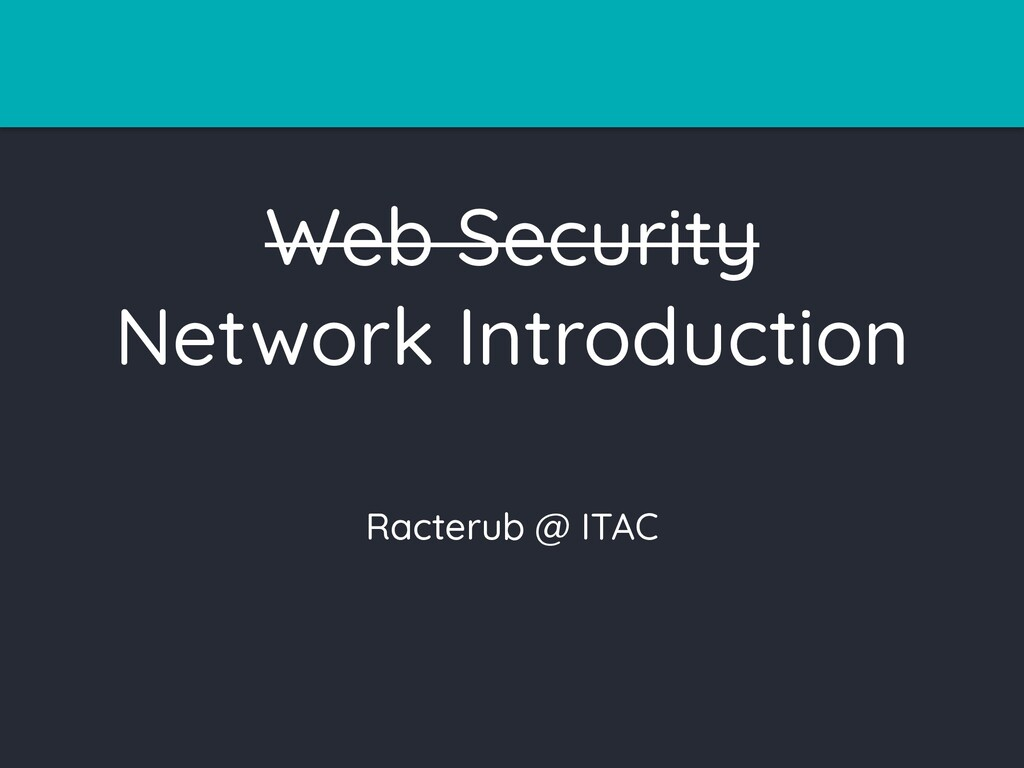 Web Security Network Introduction Racterub @ IT...