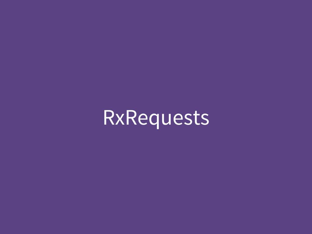 RxRequests