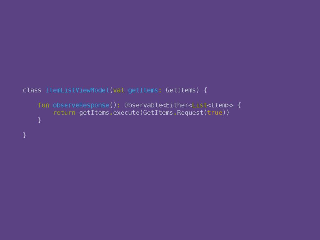 class ItemListViewModel(val getItems: GetItems)...