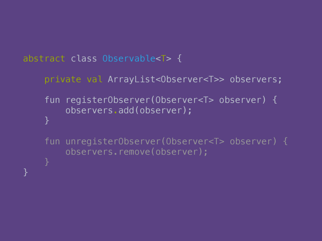 abstract class Observable<T> { 