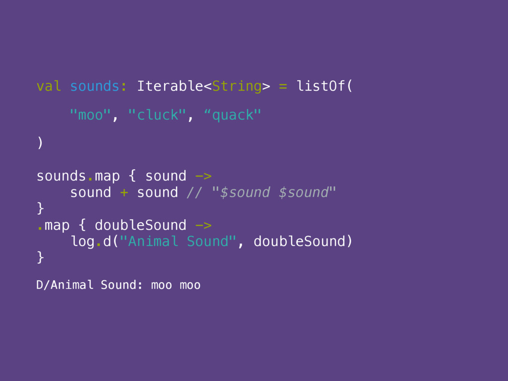 "val sounds: Iterable<String> = listOf( ""moo"", ""..."