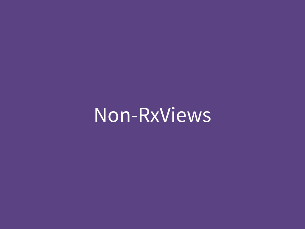 Non-RxViews