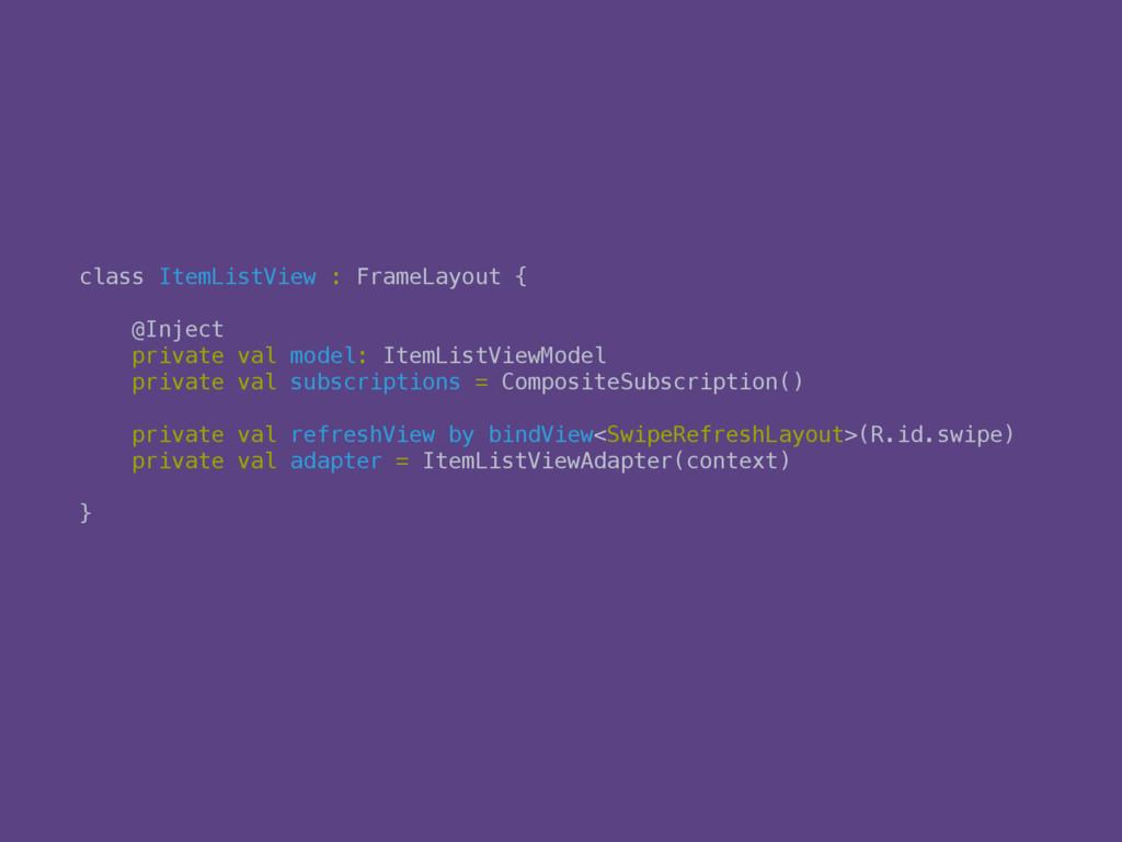 class ItemListView : FrameLayout {   @Inject ...