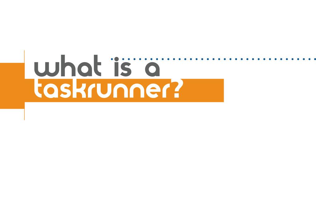 what is a taskrunner?