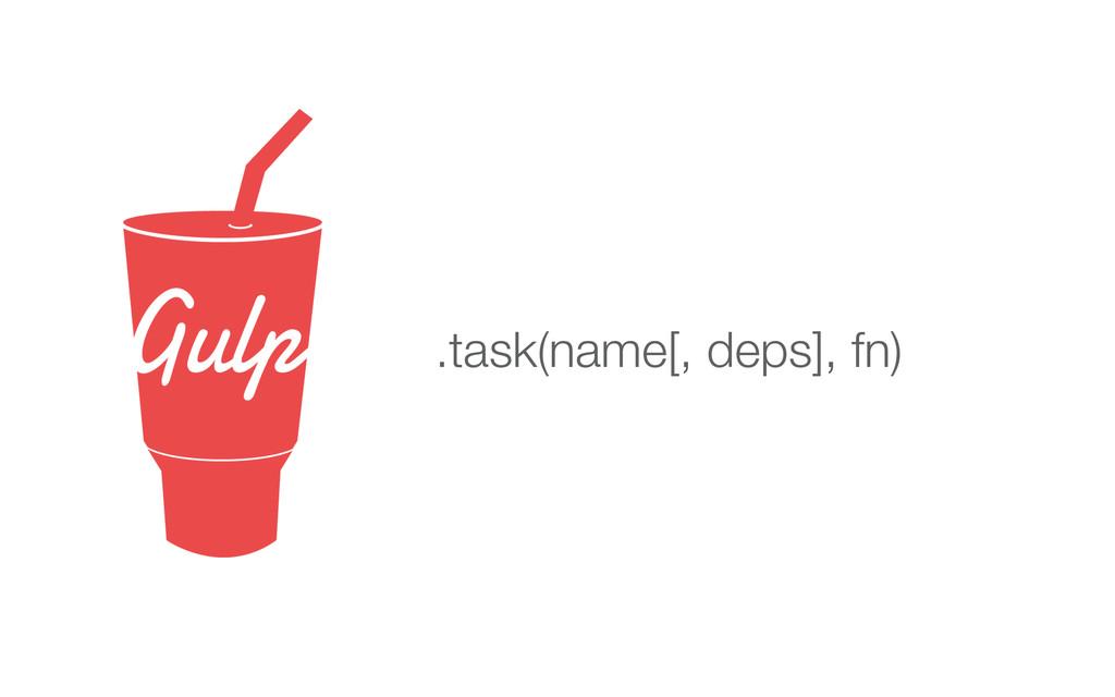 .task(name[, deps], fn)