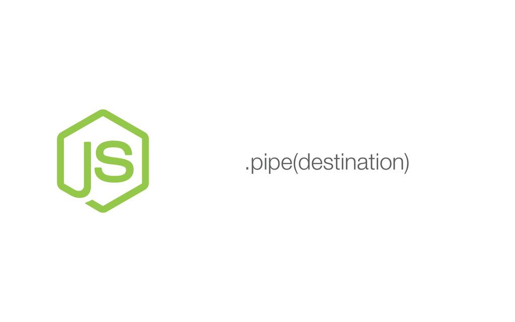 .pipe(destination)