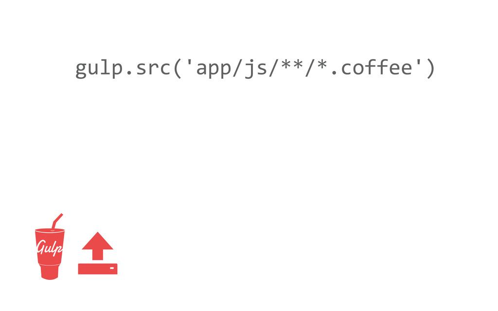 gulp.src('app/js/**/*.coffee') 