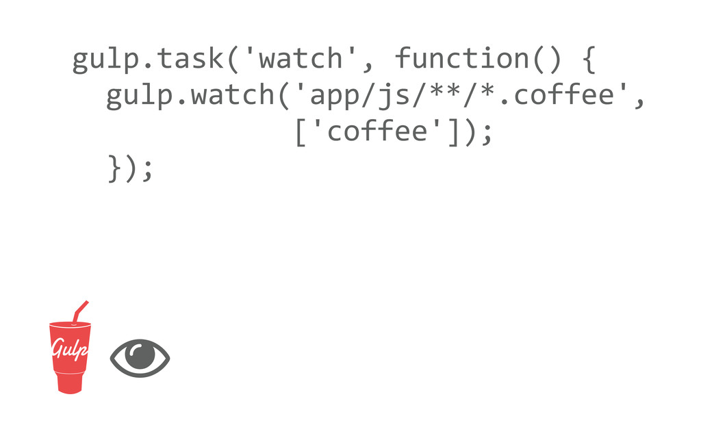 gulp.task('watch', function() { gulp.watc...