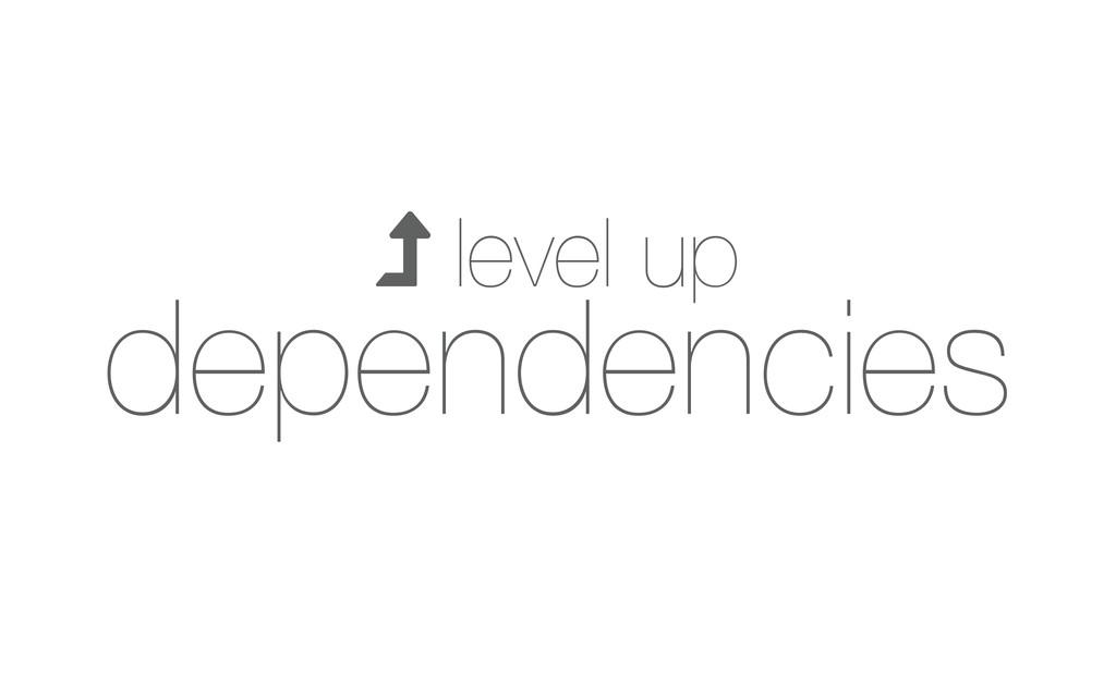  level up dependencies