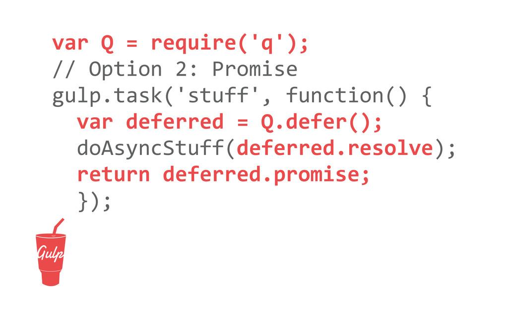 var Q = require('q'); // Option ...