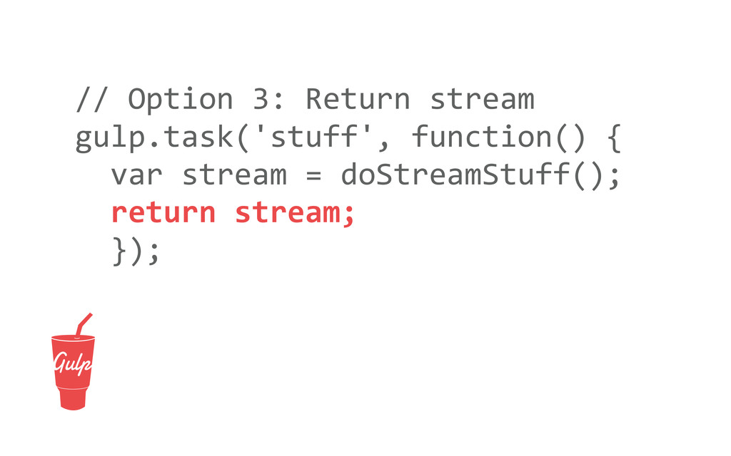 // Option 3: Return stream gulp.tas...