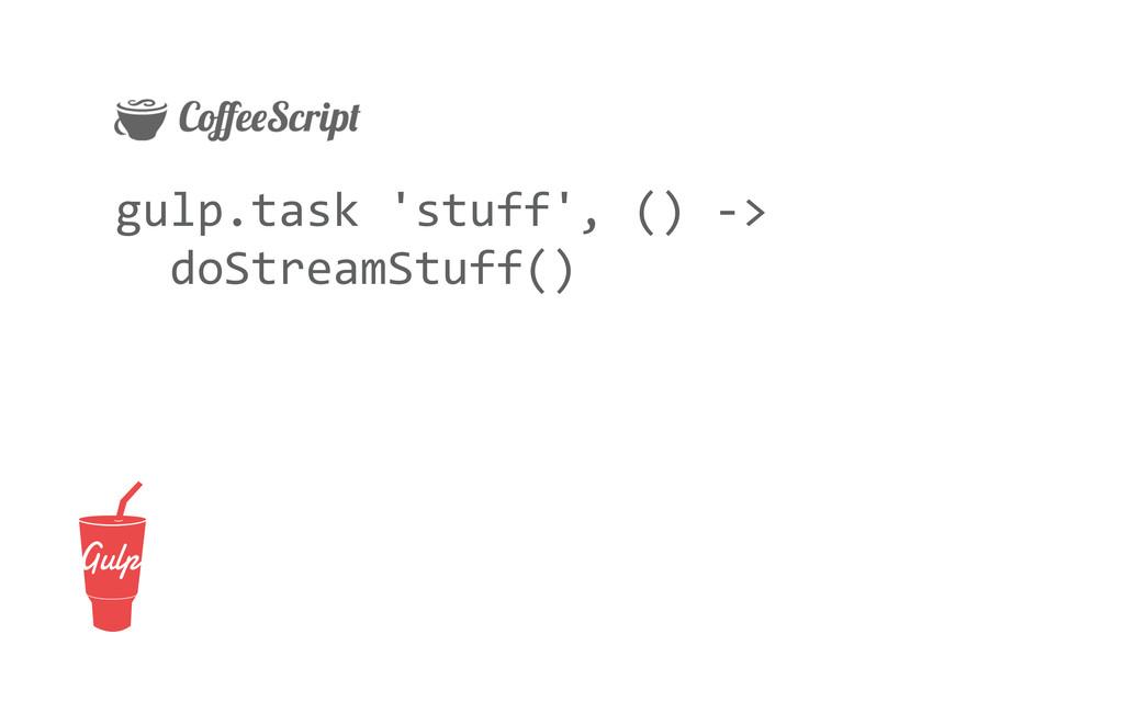 gulp.task 'stuff', () -‐>   doS...