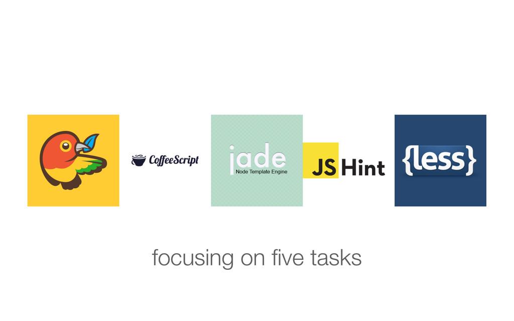 focusing on five tasks