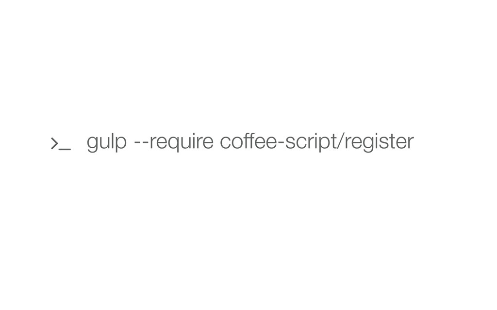 gulp --require coffee-script/register 
