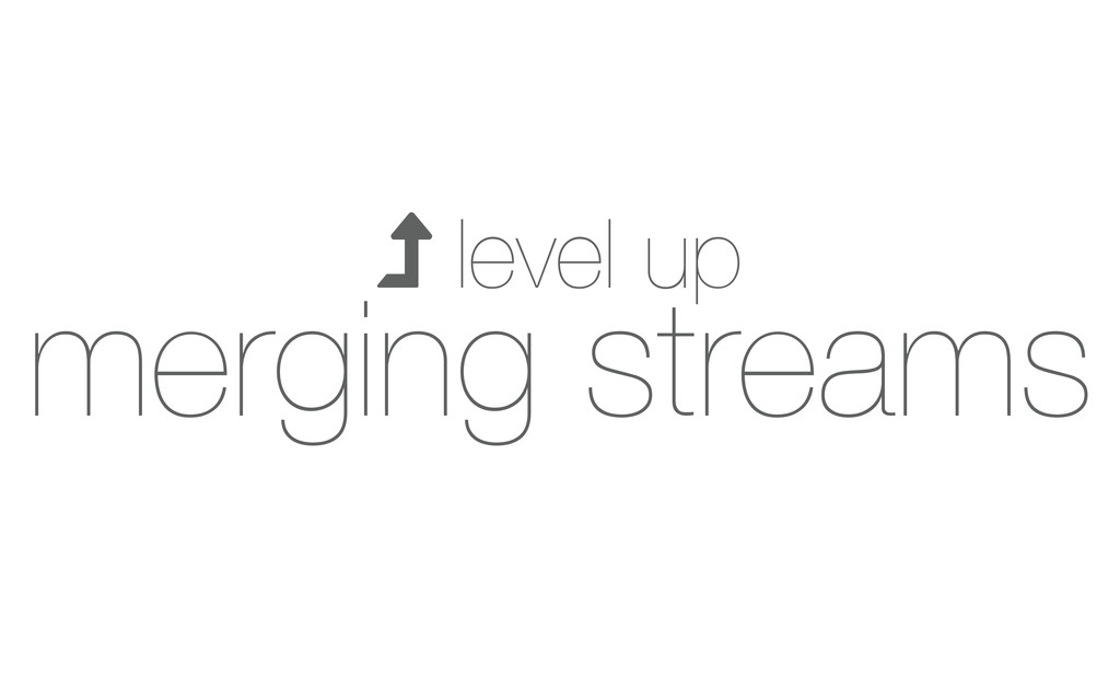  level up merging streams