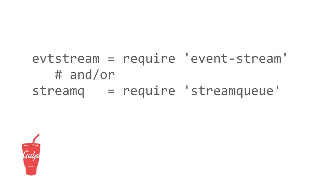 evtstream = require 'event-‐stream' ...