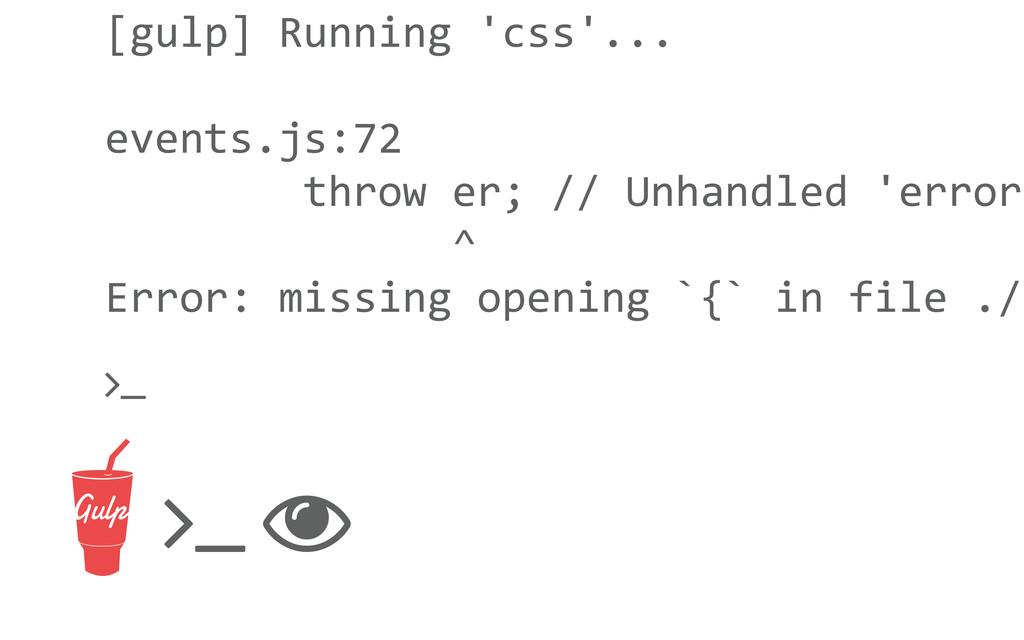 [gulp] Running 'css'... events.js:72  ...