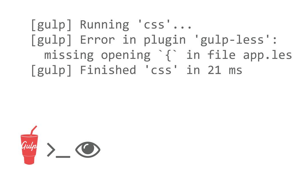 [gulp] Running 'css'... [gulp] Error...