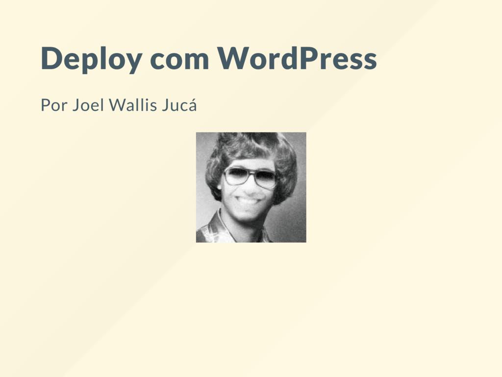 Deploy com WordPress Por Joel Wallis Jucá