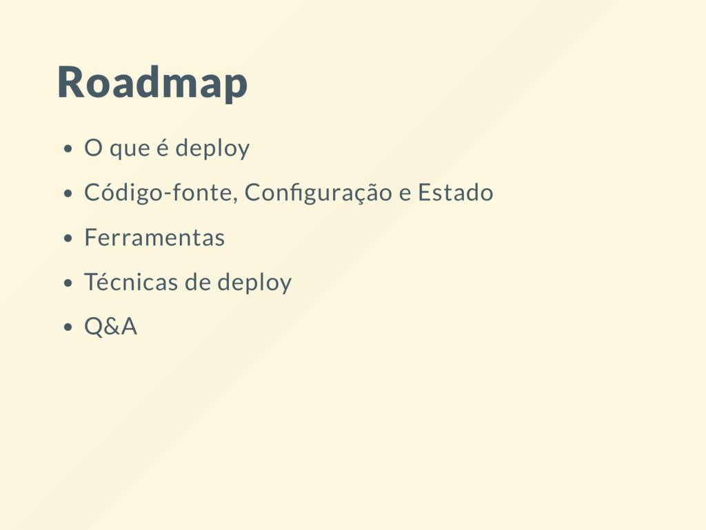 Roadmap O que é deploy Código-fonte, Con guraçã...