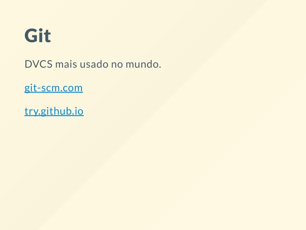 Git DVCS mais usado no mundo. git-scm.com try.g...