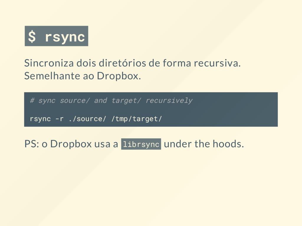 $ rsync Sincroniza dois diretórios de forma rec...