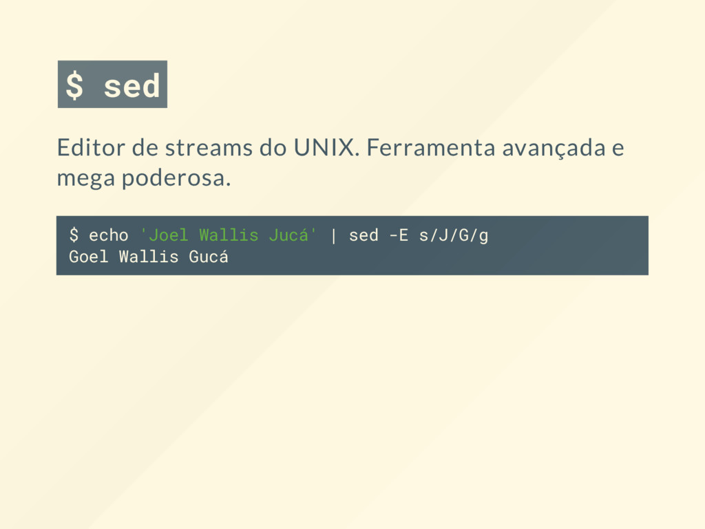 $ sed Editor de streams do UNIX. Ferramenta ava...