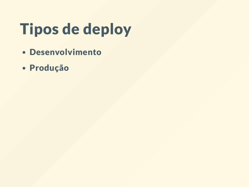 Tipos de deploy Desenvolvimento Produção