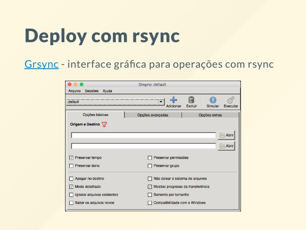 Deploy com rsync Grsync - interface grá ca para...