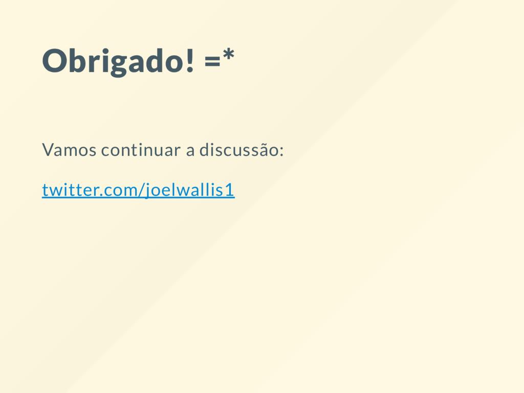 Obrigado! =* Vamos continuar a discussão: twitt...