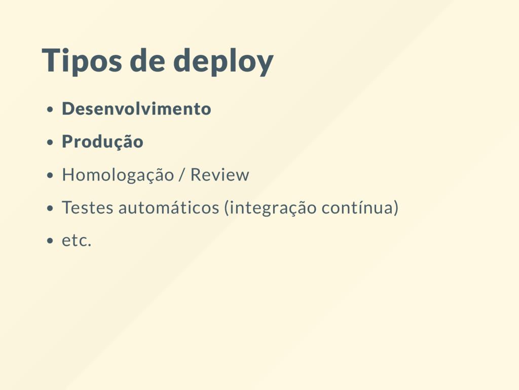 Tipos de deploy Desenvolvimento Produção Homolo...