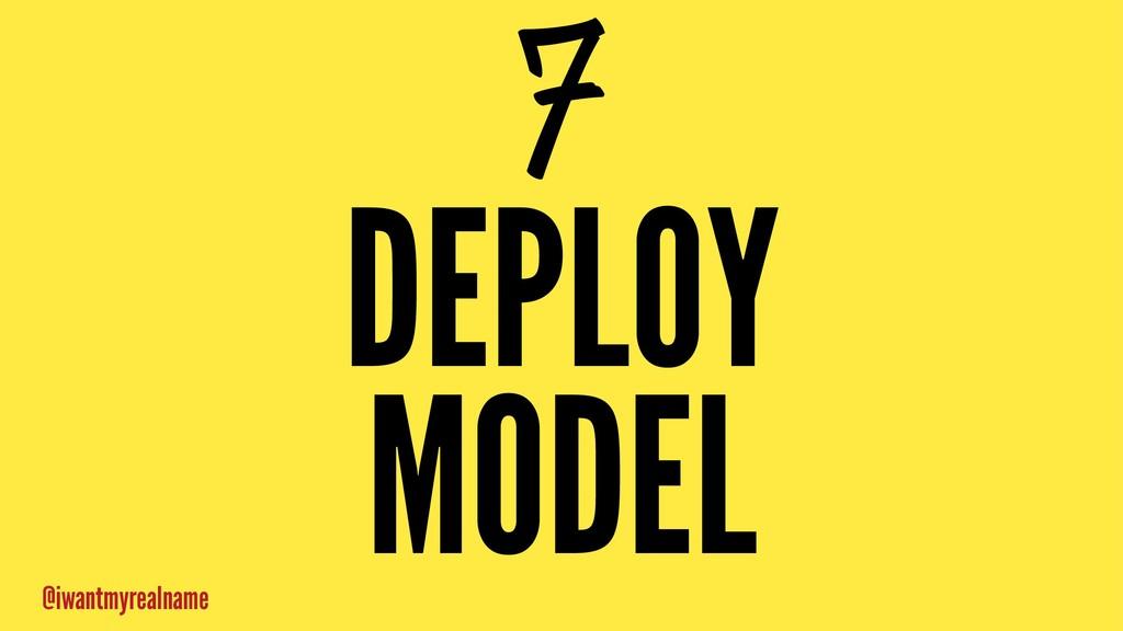 7 DEPLOY MODEL @iwantmyrealname