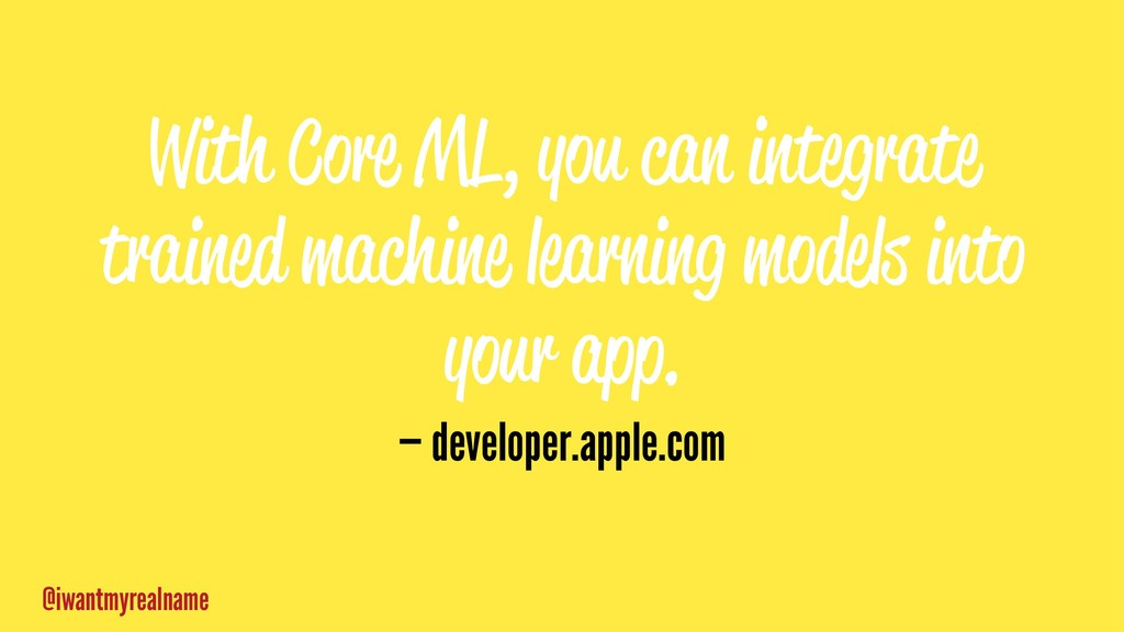 With Core ML, you can integrate trained machine...