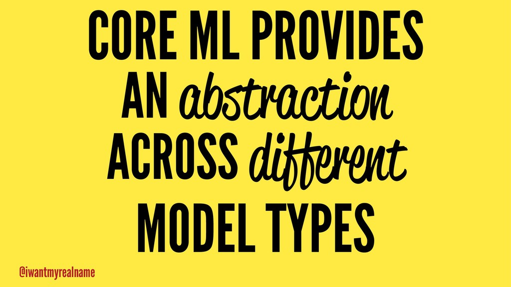 CORE ML PROVIDES AN abstraction ACROSS differen...