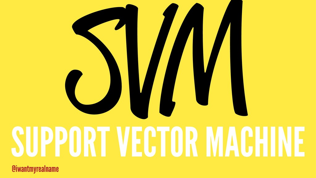 SVM SUPPORT VECTOR MACHINE @iwantmyrealname