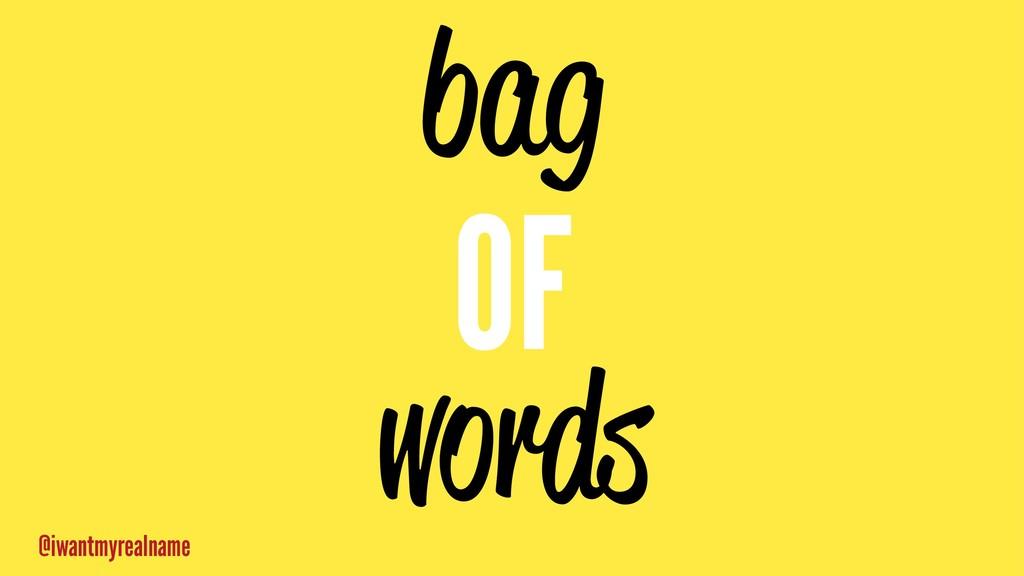 bag OF words @iwantmyrealname
