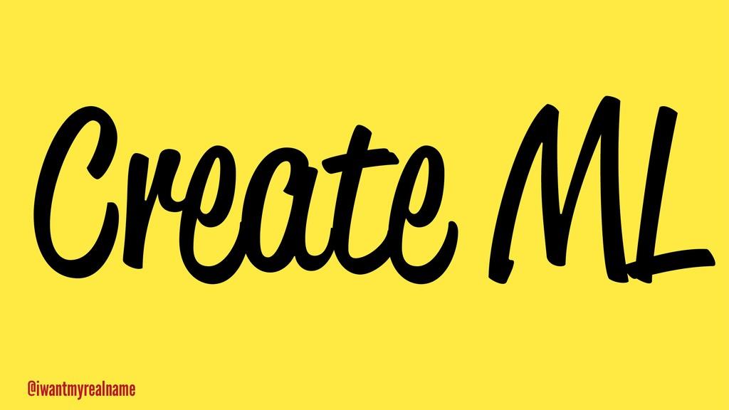 Create ML @iwantmyrealname