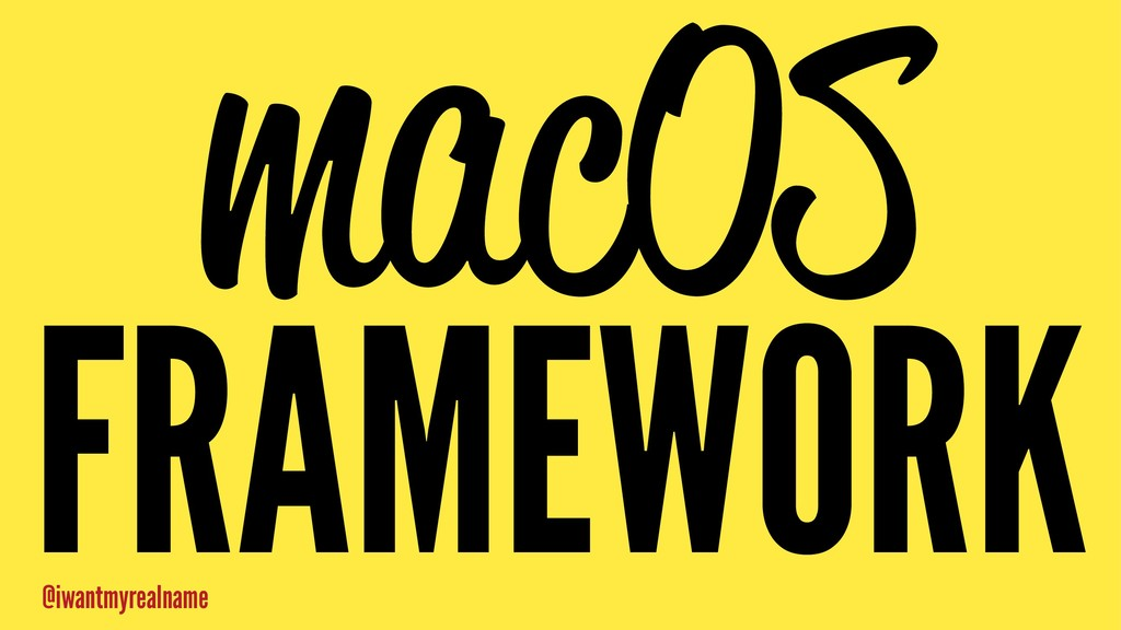 macOS FRAMEWORK @iwantmyrealname