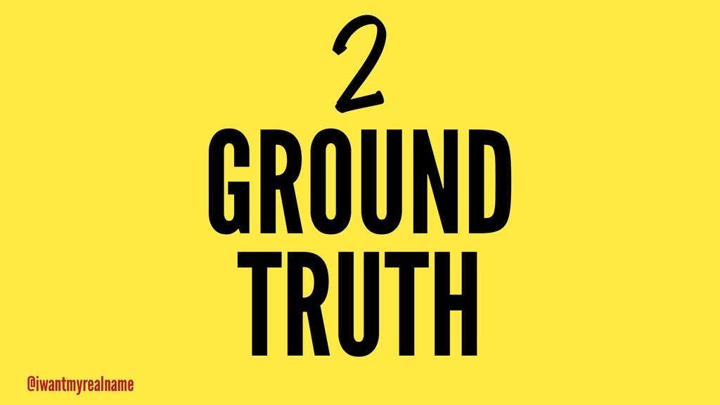 2 GROUND TRUTH @iwantmyrealname