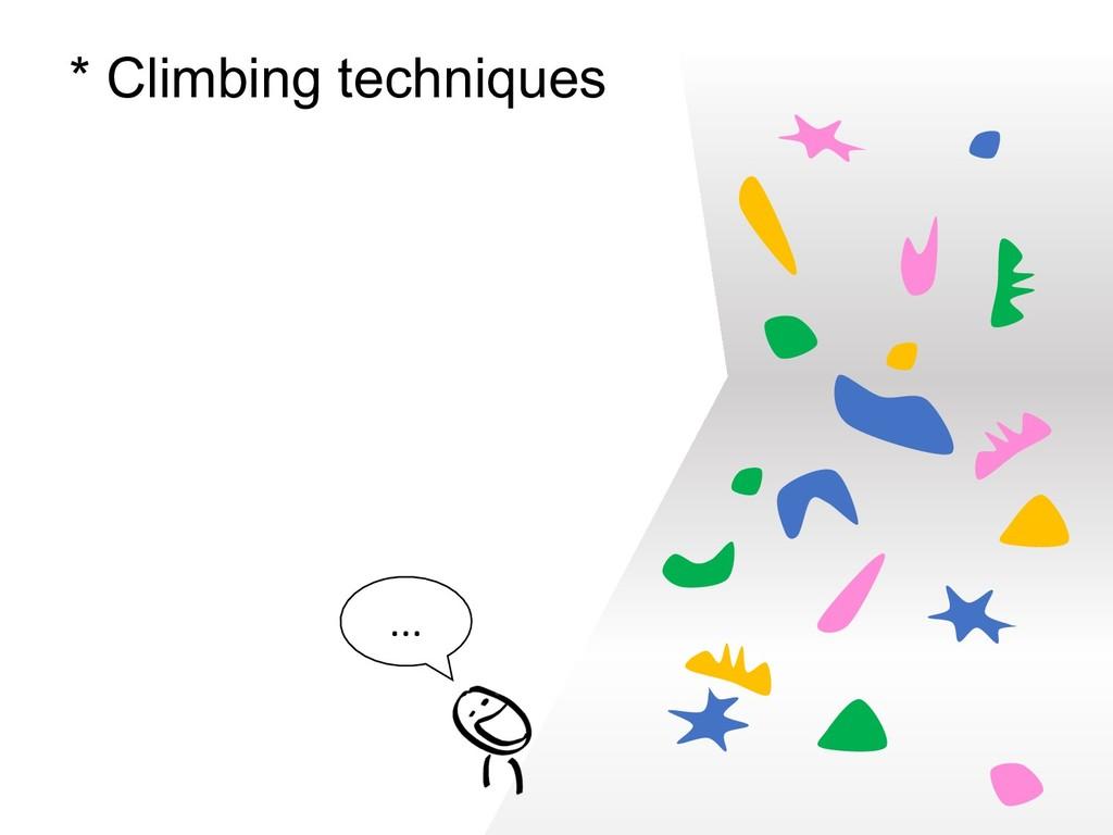 ... * Climbing techniques