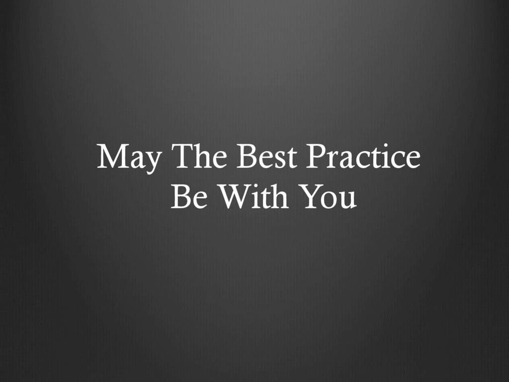 May The Best Practice Be With You