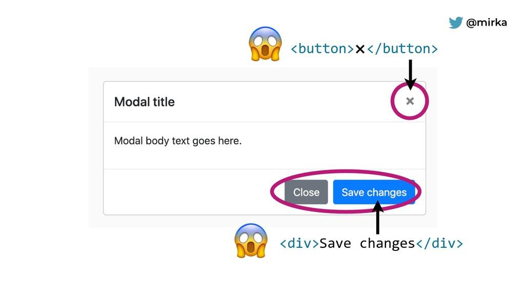 @mirka <div>Save changes</div>  <button>×</butt...