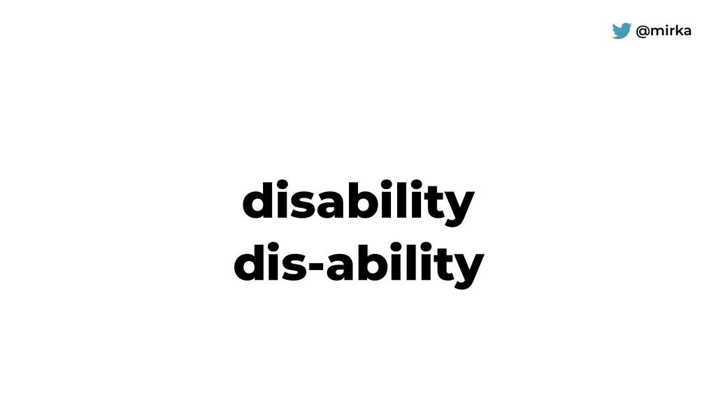 @mirka disability dis-ability