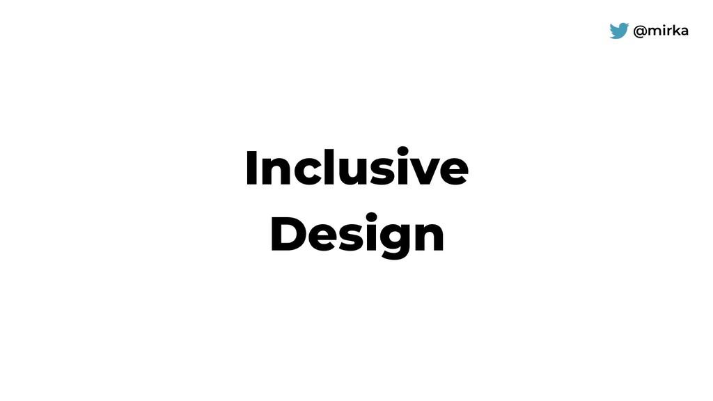 @mirka Inclusive Design