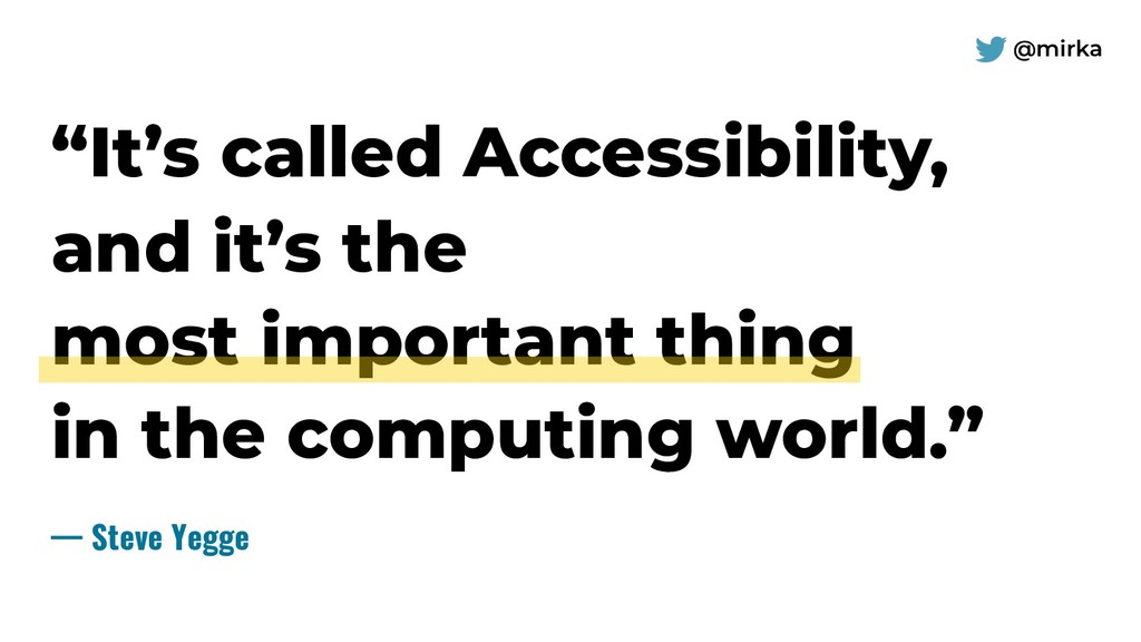 "@mirka — Steve Yegge ""It's called Accessibility..."